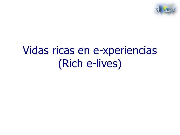 Vidas ricas en e-xperiencias (Rich e-lives)