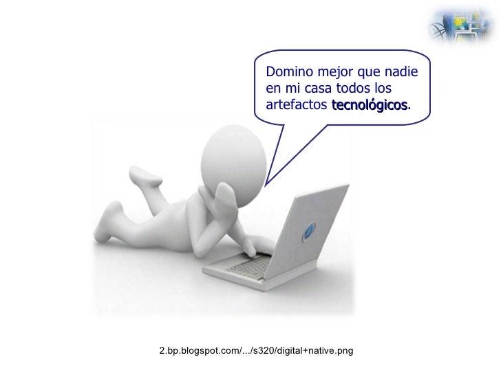 2.bp.blogspot.com/.../s320/digital+native.png Domino mejor que nadie en mi casa todos los artefactos  tecnológicos .