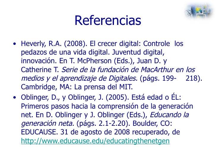 Referencias <ul><li>Heverly, R.A. (2008). El crecer digital: Controle  los  pedazos de una vida digital. Juventud digital,...
