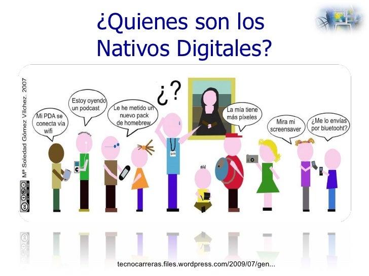 ¿Quienes son los  Nativos Digitales? tecnocarreras.files.wordpress.com/2009/07/gen...