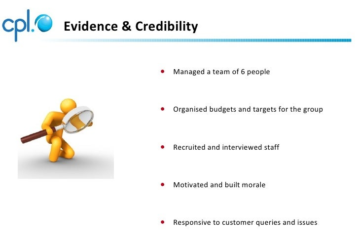 Evidence & Credibility               ● Managed a team of 6 people               ● Organised budgets and targets for the gr...