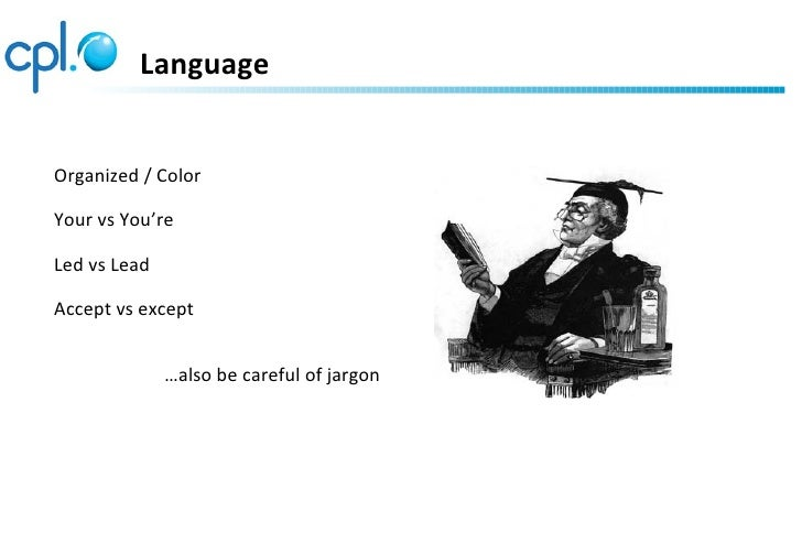 LanguageOrganized / ColorYour vs You'reLed vs LeadAccept vs except              …also be careful of jargon