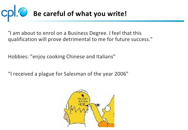 """Be careful of what you write!""""I am about to enrol on a Business Degree. I feel that thisqualification will prove detriment..."""