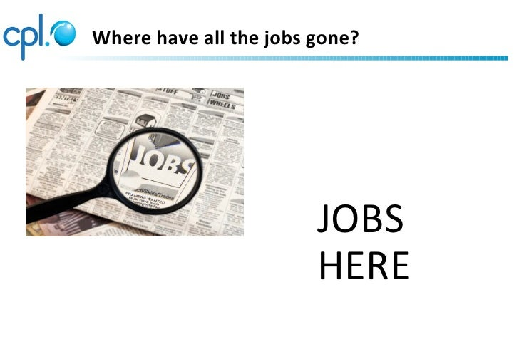 Where have all the jobs gone?                        JOBS                        HERE