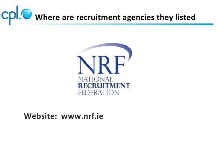 Where are recruitment agencies they listedWebsite: www.nrf.ie