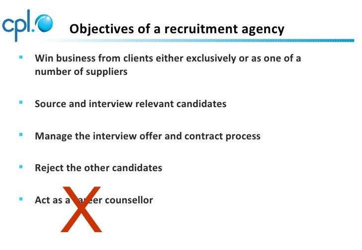 Objectives of a recruitment agency   Win business from clients either exclusively or as one of a    number of suppliers ...