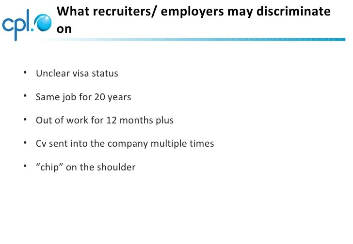 What recruiters/ employers may discriminate       on• Unclear visa status• Same job for 20 years• Out of work for 12 month...