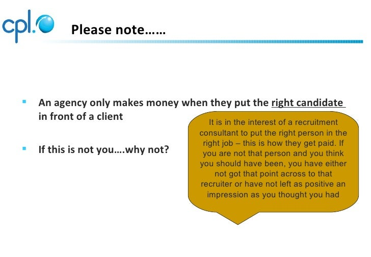 Please note……   An agency only makes money when they put the right candidate    in front of a client           It is in t...