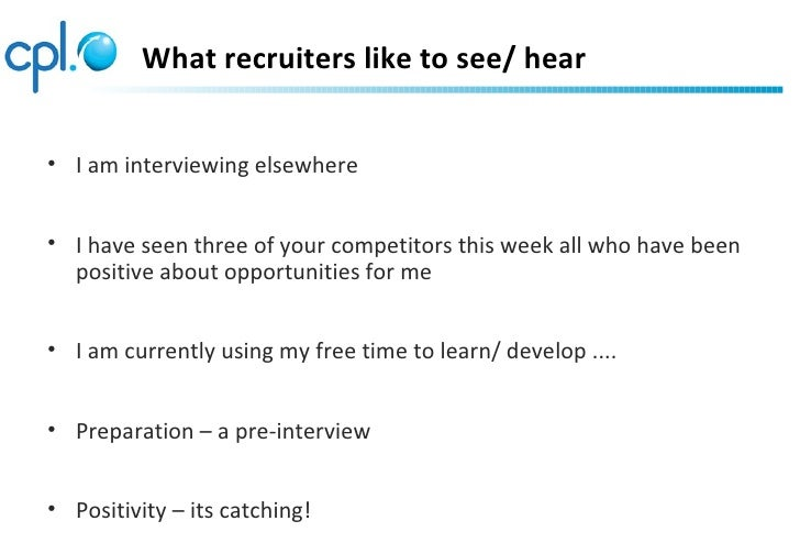What recruiters like to see/ hear• I am interviewing elsewhere• I have seen three of your competitors this week all who ha...