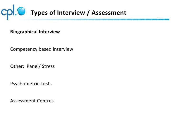 Types of Interview / AssessmentBiographical InterviewCompetency based InterviewOther: Panel/ StressPsychometric TestsAsses...