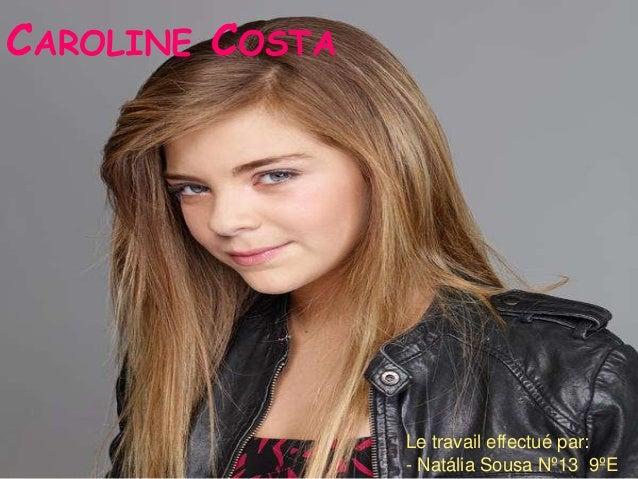 CAROLINE COSTALe travail effectué par:- Natália Sousa Nº13 9ºE