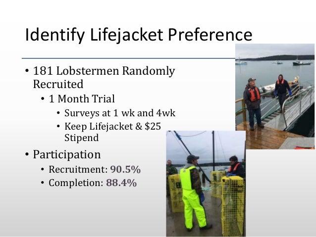 Identify Lifejacket Preference • 181 Lobstermen Randomly Recruited • 1 Month Trial • Surveys at 1 wk and 4wk • Keep Lifeja...
