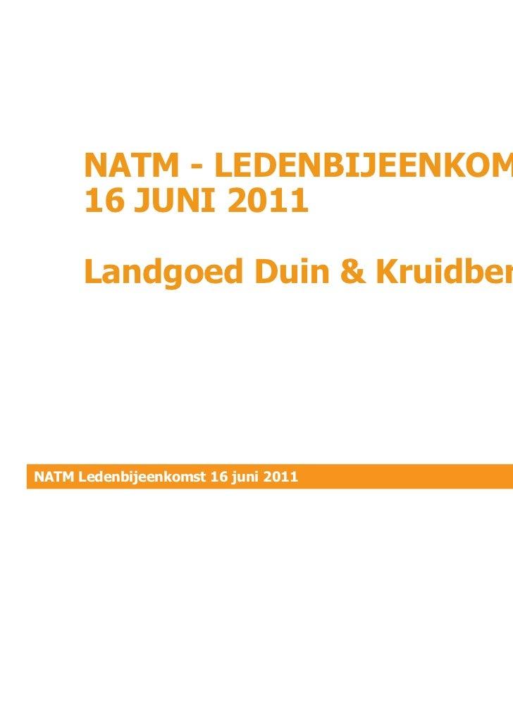 NATM - LEDENBIJEENKOMST      16 JUNI 2011      Landgoed Duin & KruidbergNATM Ledenbijeenkomst 16 juni 2011