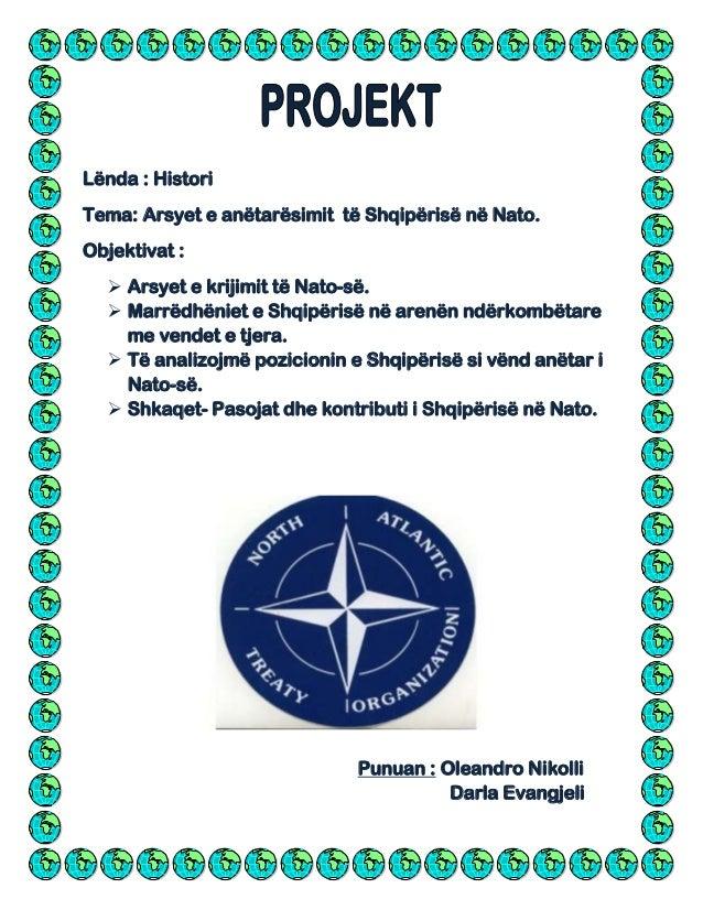 Lënda : Histori Tema: Arsyet e anëtarësimit të Shqipërisë në Nato. Objektivat :  Arsyet e krijimit të Nato-së.  Marrëdhë...