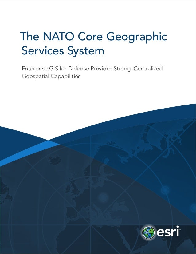 The NATO Core Geographic Services System Enterprise GIS for Defense Provides Strong, Centralized Geospatial Capabilities