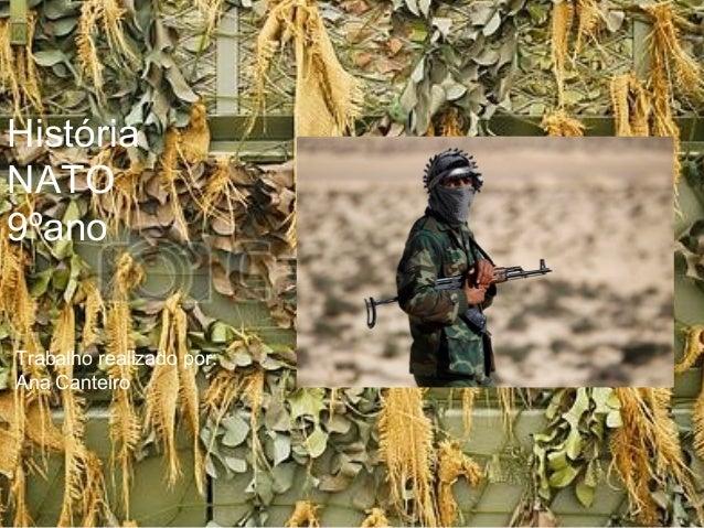 História NATO 9ºano Trabalho realizado por: Ana Canteiro