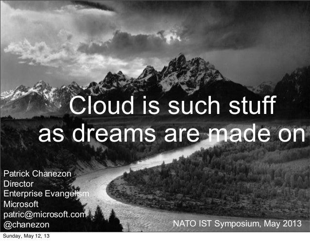 Patrick ChanezonDirectorEnterprise EvangelismMicrosoftpatric@microsoft.com@chanezon NATO IST Symposium, May 2013Cloud is s...