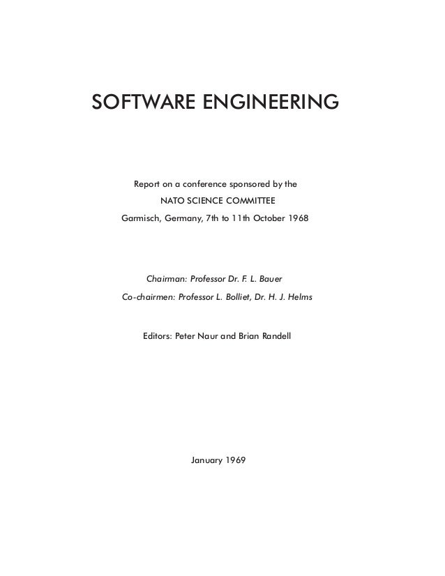 SOFTWARE ENGINEERING Report on a conference sponsored by the NATO SCIENCE COMMITTEE Garmisch, Germany, 7th to 11th October...