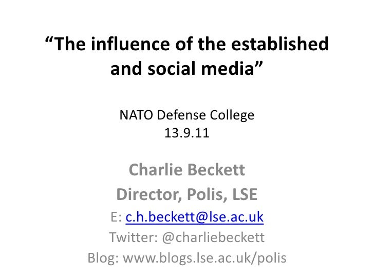 """The influence of the established and social media""NATO Defense College13.9.11<br />Charlie Beckett<br />Director, Polis, ..."