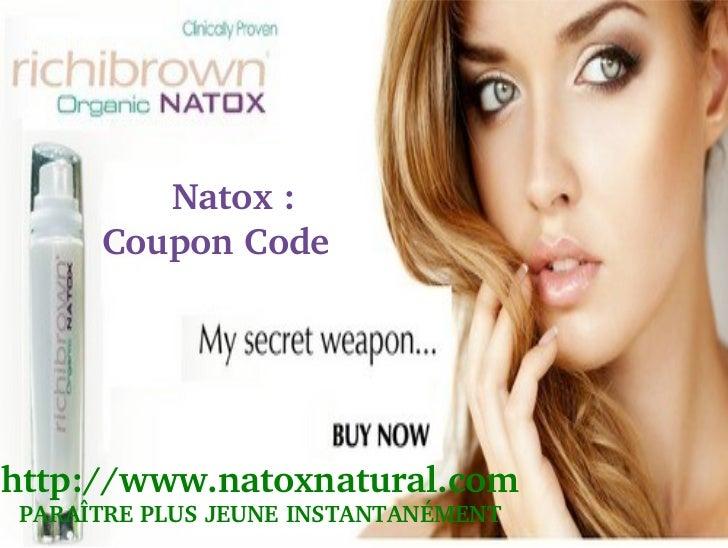 Natox:     CouponCodehttp://www.natoxnatural.com                  PARAÎTREPLUSJEUNEINSTANTANÉMENT
