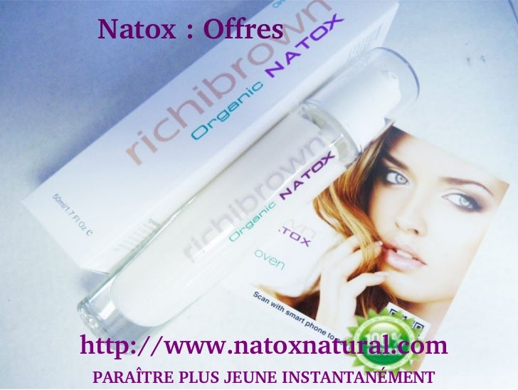 Natox:Offreshttp://www.natoxnatural.com PARAÎTREPLUSJEUNEINSTANTANÉMENT