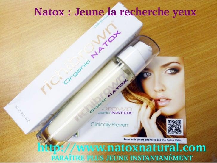 Natox:Jeunelarechercheyeuxhttp://www.natoxnatural.com  PARAÎTREPLUSJEUNEINSTANTANÉMENT