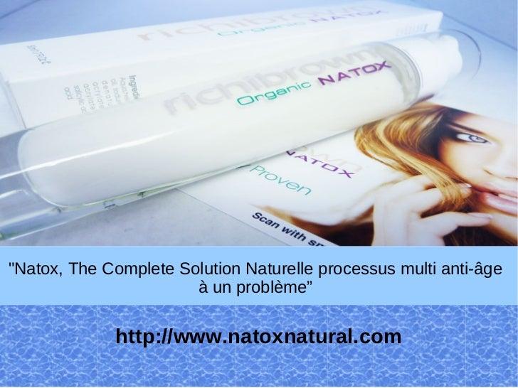 """""""Natox, The Complete Solution Naturelle processus multi anti-âge                       à un problème""""             http://w..."""