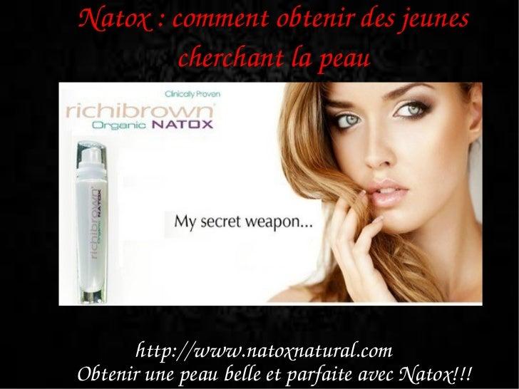 Natox:commentobtenirdesjeunes         cherchantlapeau      http://www.natoxnatural.comObtenirunepeaubelleetp...