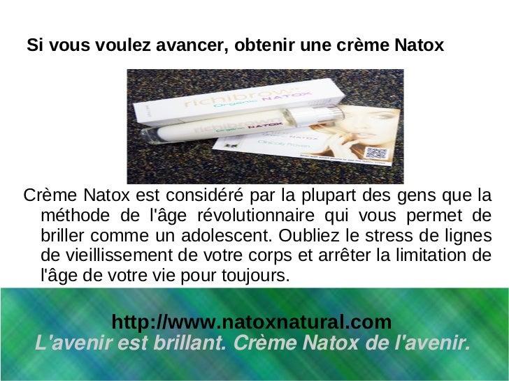 Si vous voulez avancer, obtenir une crème NatoxCrème Natox est considéré par la plupart des gens que la  méthode de lâge r...
