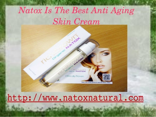 NatoxIsTheBestAntiAging          SkinCreamhttp://www.natoxnatural.com