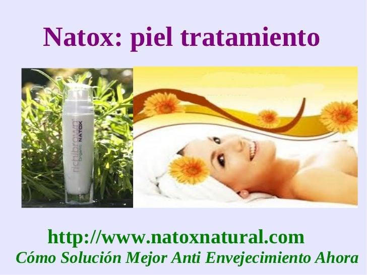 Natox: piel tratamiento    http://www.natoxnatural.comCómo Solución Mejor Anti Envejecimiento Ahora