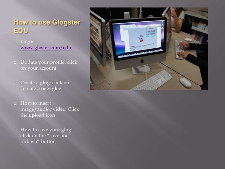 How to use GlogsterEDU   Login:    www.gloster.com/edu   Update your profile: click    on your account   Create a glog:...