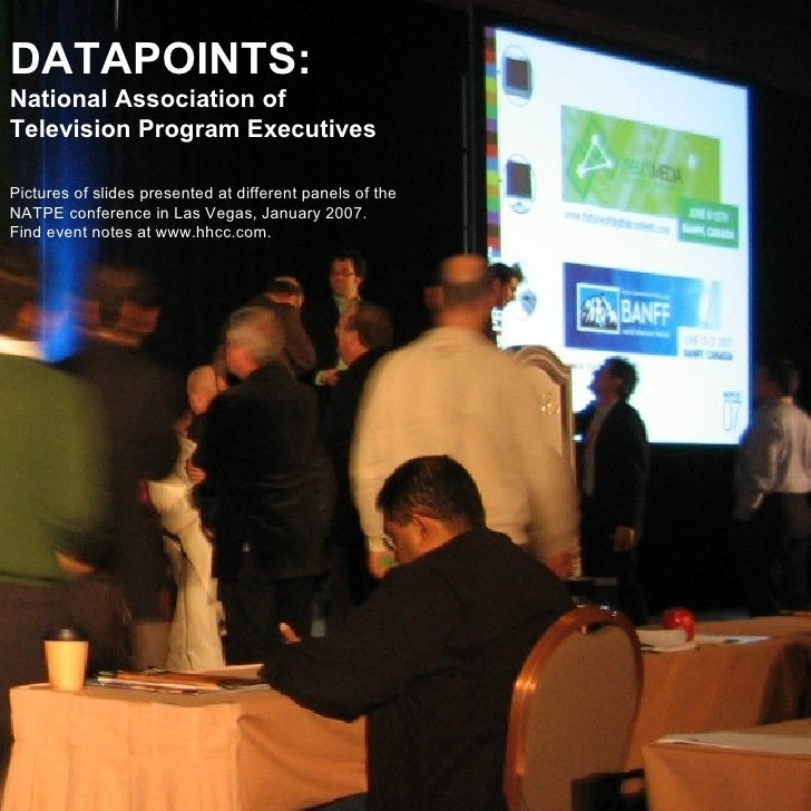 DATAPOINTS: National Association of Television Program Executives Pictures of slides presented at different panels of the ...
