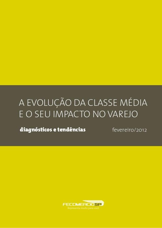 A EVOLUÇÃO DA CLASSE MÉDIA E O SEU IMPACTO NO VAREJO diagnósticos e tendências fevereiro/2012
