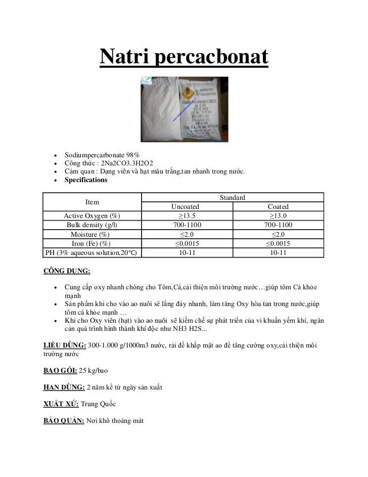 Natri percacbonat      Sodiumpercarbonate 98%      Công thức : 2Na2CO3.3H2O2      Cảm quan : Dạng viên và hạt màu trắng...
