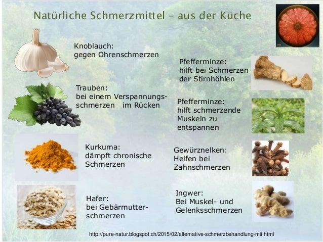 Knoblauch: gegen Ohrenschmerzen Natürliche Schmerzmittel – aus der Küche Trauben: bei einem Verspannungs- schmerzen im Rüc...