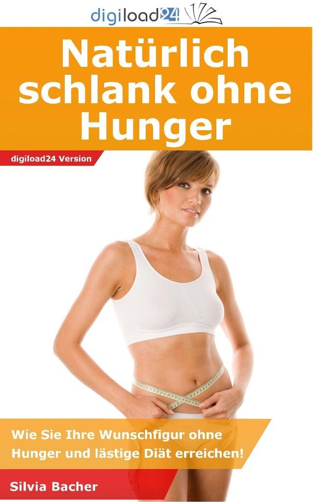 Copyright © 2013 digiload24 Natürlich schlank ohne Hunger | Silvia Bacher | Seite 1 Inhaltsverzeichnis Inhaltsverzeichnis ...