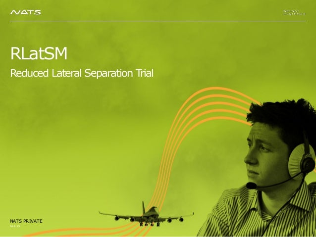 RLatSM Reduced Lateral Separation Trial 24.8.15 NATS PRIVATE