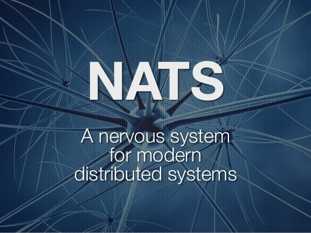 NATS A nervous system for modern distributed systems