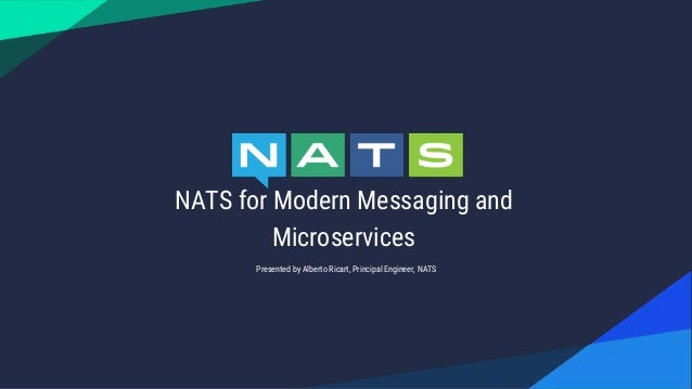 NATS for Modern Messaging and Microservices Presented by Alberto Ricart, Principal Engineer, NATS