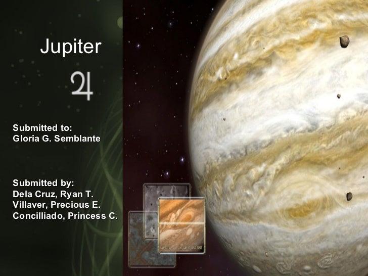 JupiterSubmitted to:Gloria G. SemblanteSubmitted by:Dela Cruz, Ryan T.Villaver, Precious E.Concilliado, Princess C.