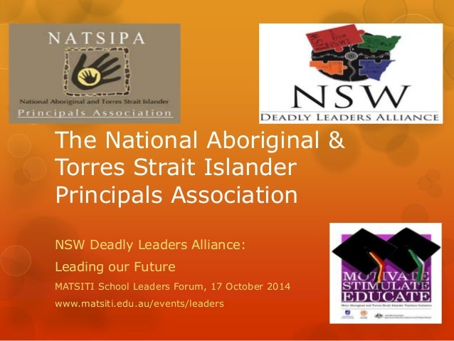 The National Aboriginal &  Torres Strait Islander  Principals Association  NSW Deadly Leaders Alliance:  Leading our Futur...