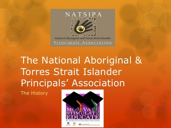 The National Aboriginal &Torres Strait IslanderPrincipals' AssociationThe History