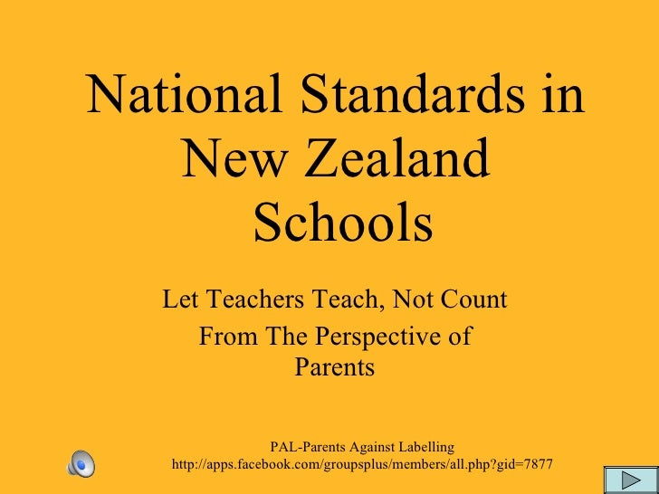 National Standards in  New Zealand  Schools Let Teachers Teach, Not Count From The Perspective of Parents PAL-Parents Agai...