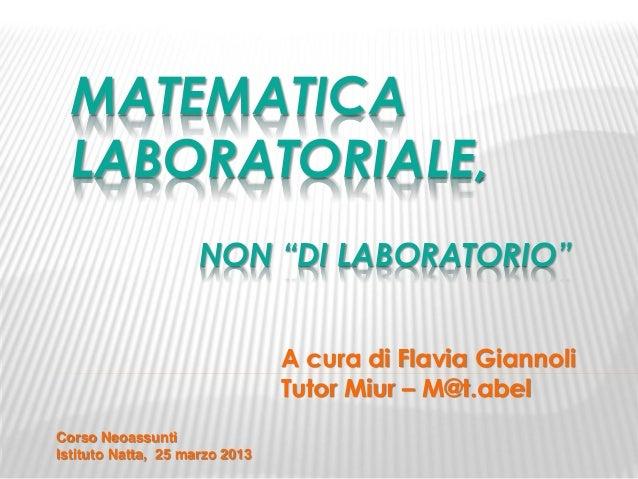 """MATEMATICA  LABORATORIALE,                     NON """"DI LABORATORIO""""                                A cura di Flavia Gianno..."""