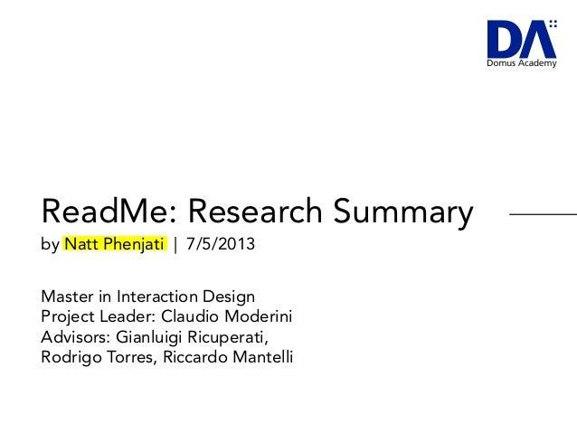 ReadMe: Research Summaryby Natt Phenjati | 7/5/2013Master in Interaction DesignProject Leader: Claudio ModeriniAdvisors: G...