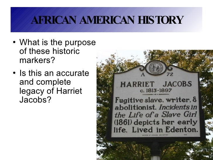 AFRICAN AMERICAN HISTORY <ul><li>What is the purpose of these historic markers? </li></ul><ul><li>Is this an accurate and ...
