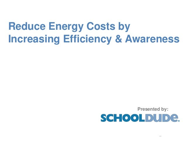 Reduce Energy Costs byIncreasing Efficiency & Awareness                        Presented by: