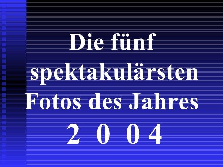Die fünf  spektakulärsten Fotos des Jahres  2  0  0 4