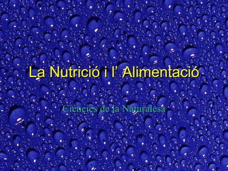 La Nutrició i l' Alimentació Ciències de la Naturalesa